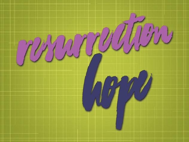 Resurrection Hope - Easter 2016