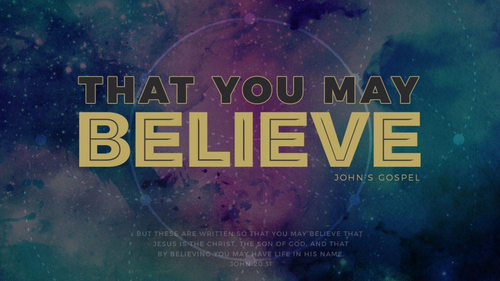 That You May Believe - John\'s Gospel